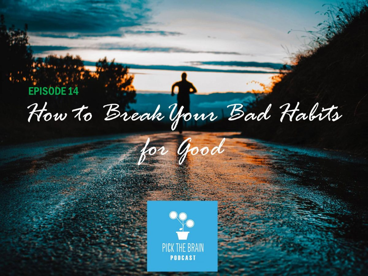 How to Break Your Bad Habits for Good