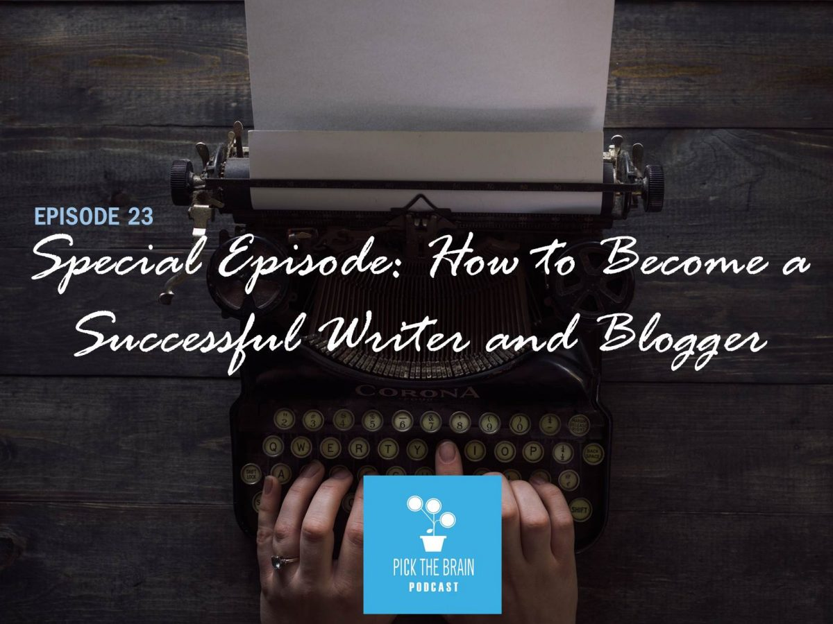 Special Episode: How to Become a Successful Writer and Blogger