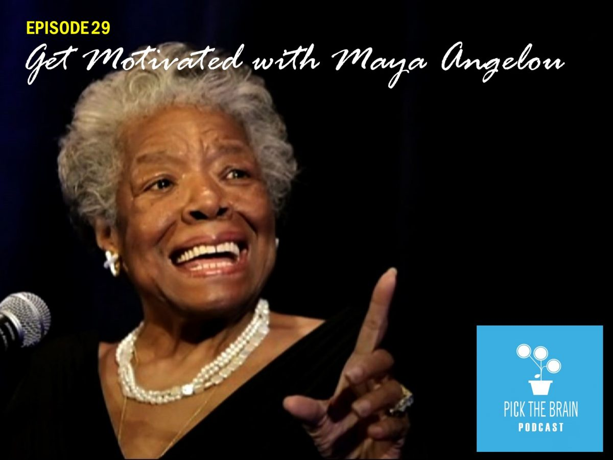 Get Motivated with Maya Angelou