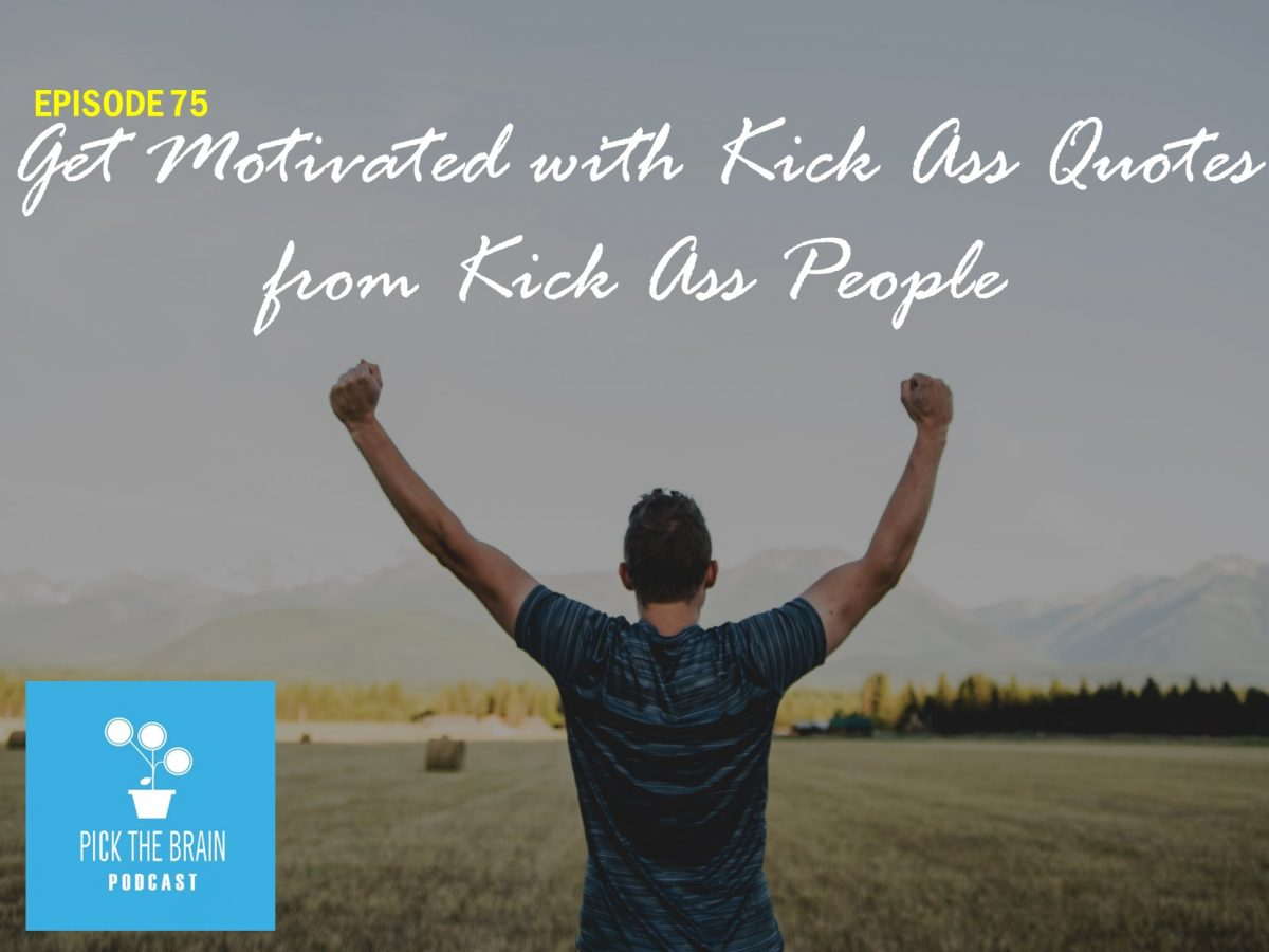 Get Motivated with Kick Ass Quotes from Kick Ass People