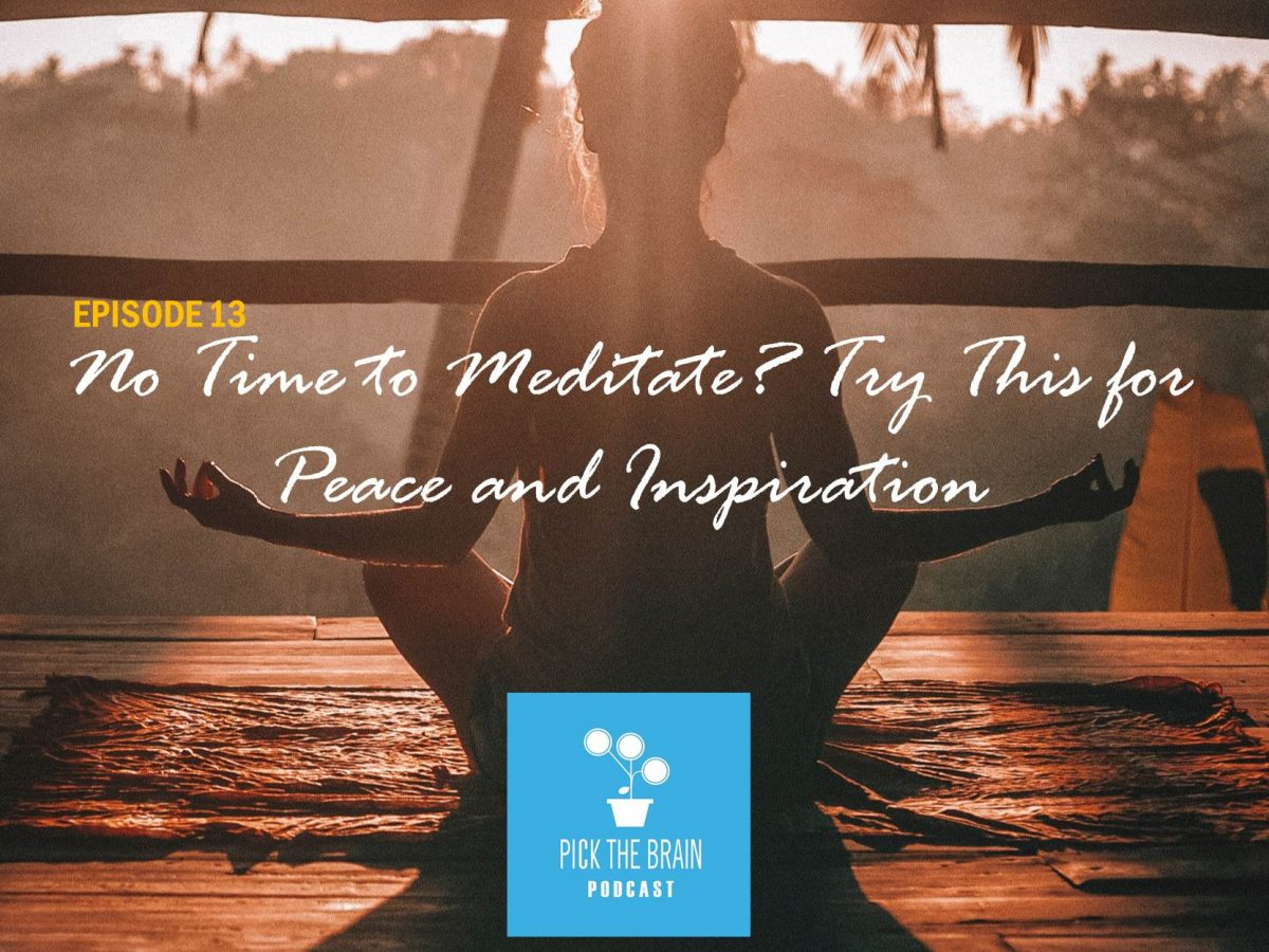No Time to Meditate? Try This to Find Peace and Inspiration