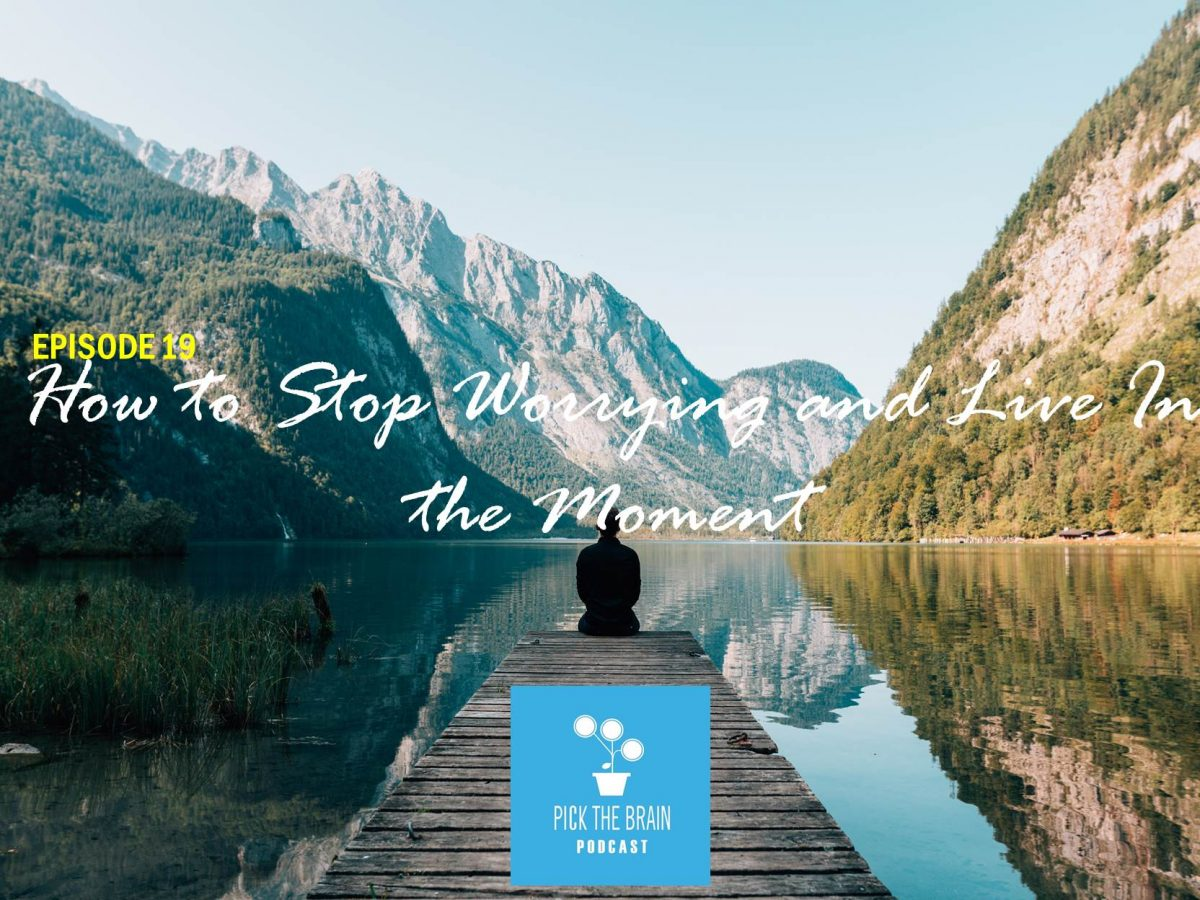 How to Stop Worrying and Live in the Moment