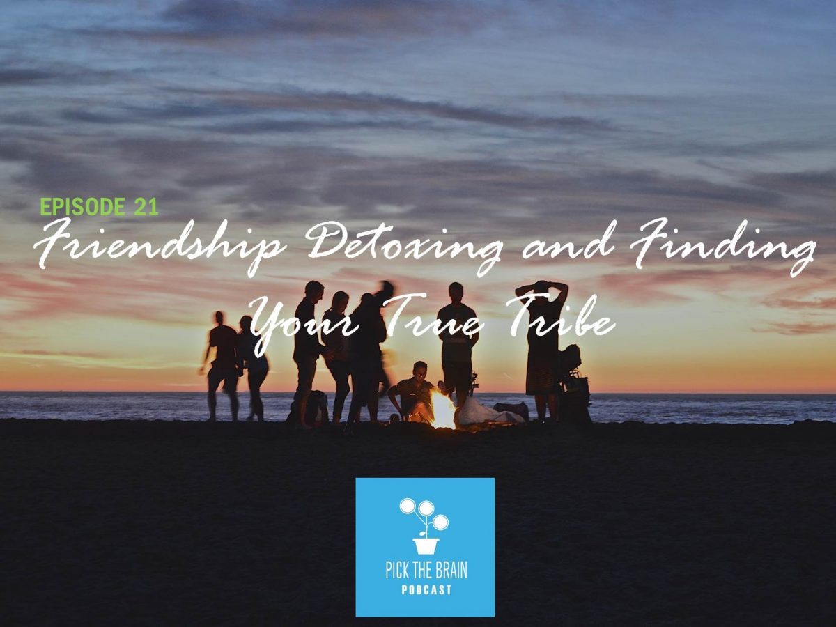 Friendship Detoxing and Finding Your True Tribe