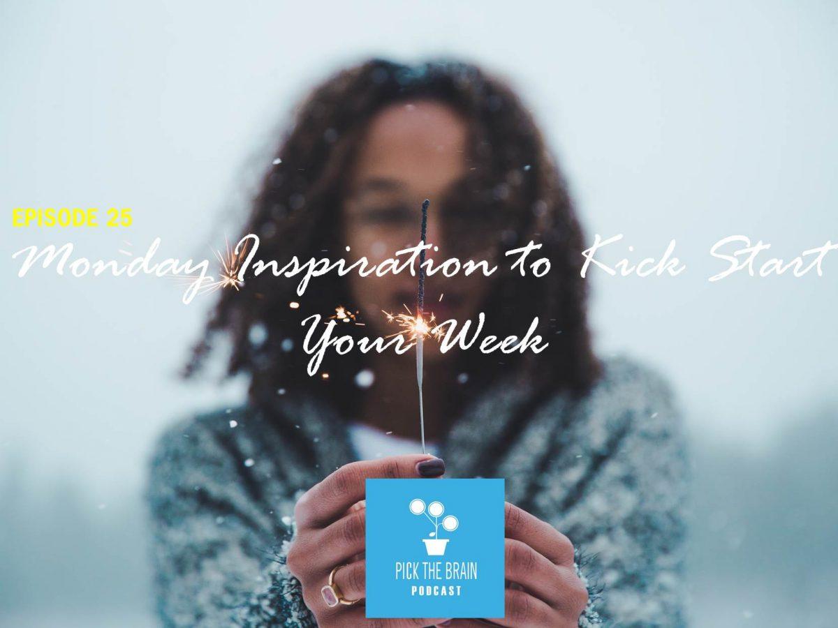 Monday Inspiration to Kick Start Your Week