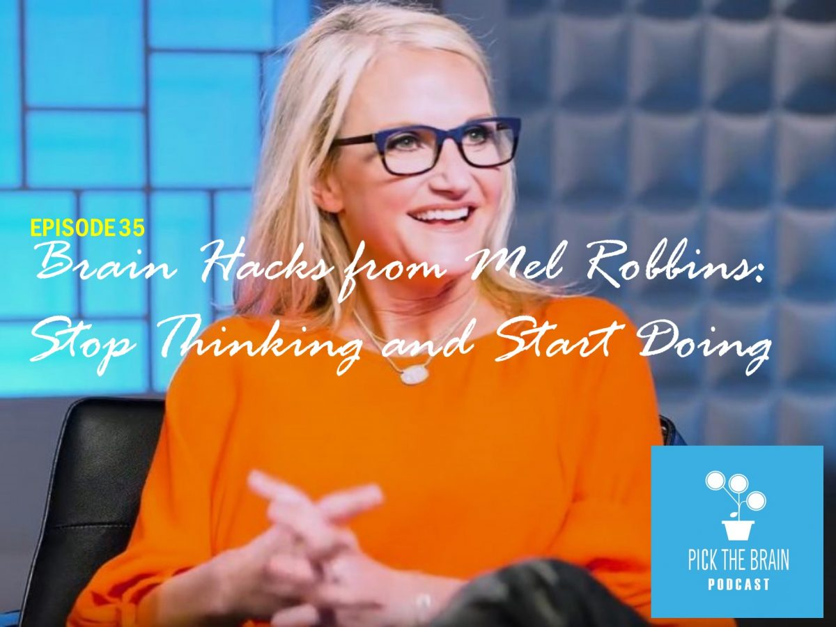Brain Hacks from Mel Robbins to Stop Thinking and Start Doing