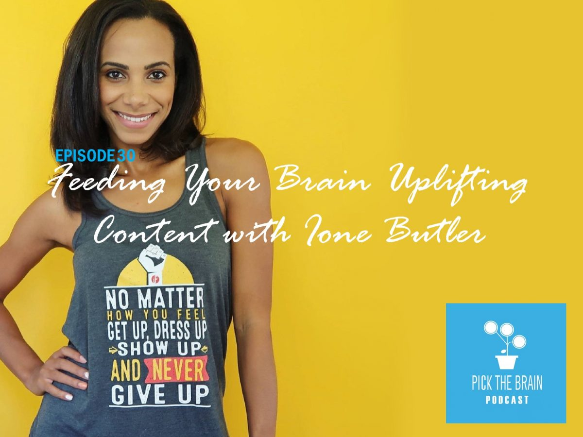 Feeding Your Brain Uplifting Content with Ione Butler