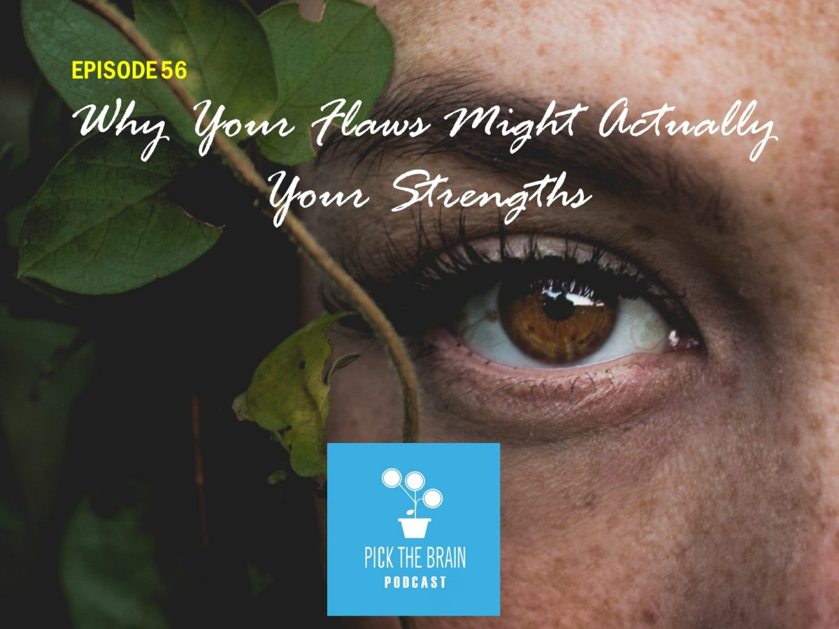 Why Your Flaws Might Actually Be Your Strengths